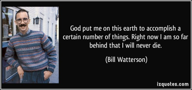 quote-god-put-me-on-this-earth-to-accomplish-a-certain-number-of-things-right-now-i-am-so-far-behind-bill-watterson-194084